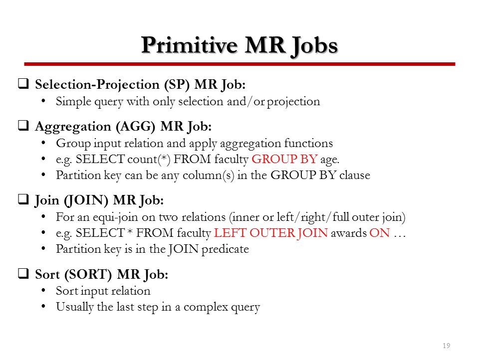 Primitive MR Jobs  Selection-Projection (SP) MR Job: Simple query with only selection and/or projection  Aggregation (AGG) MR Job: Group input relat
