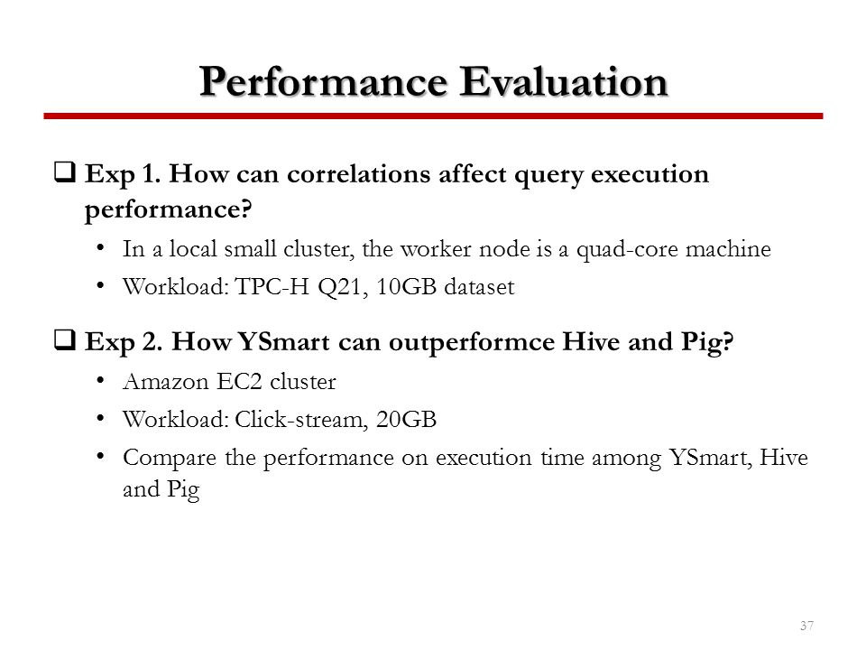 Performance Evaluation  Exp 1. How can correlations affect query execution performance? In a local small cluster, the worker node is a quad-core mach