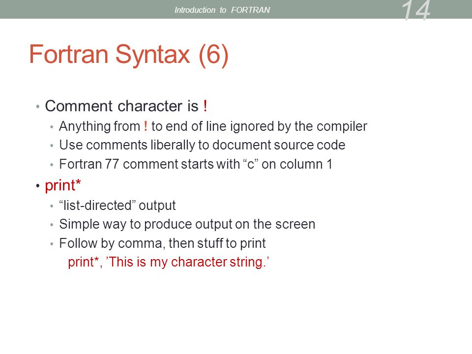 Fortran Syntax (6) Comment character is . Anything from .