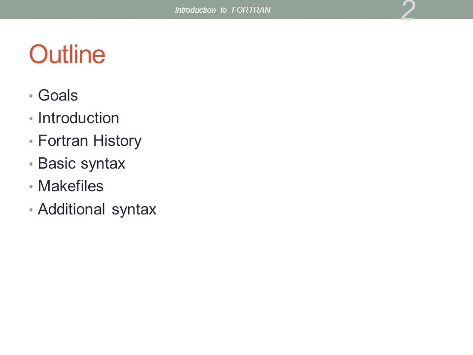 Outline Goals Introduction Fortran History Basic syntax Makefiles Additional syntax 2 Introduction to FORTRAN