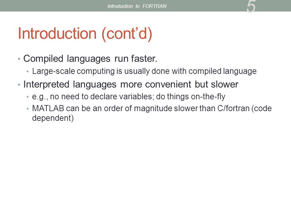 Introduction (cont'd) Compiled languages run faster.