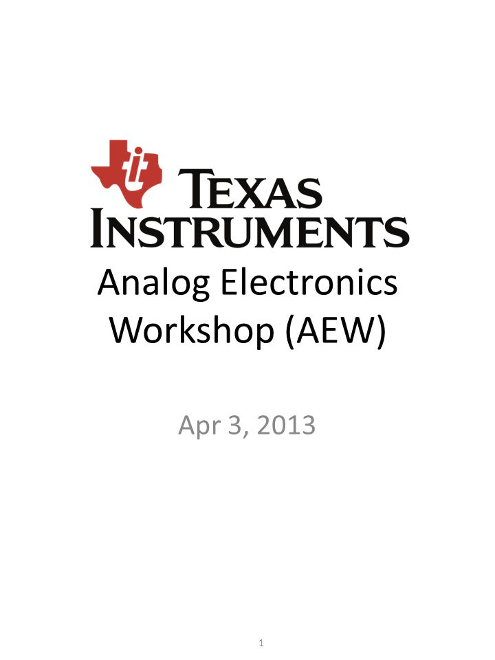 Analog Electronics Workshop (AEW) Apr 3, 2013 1