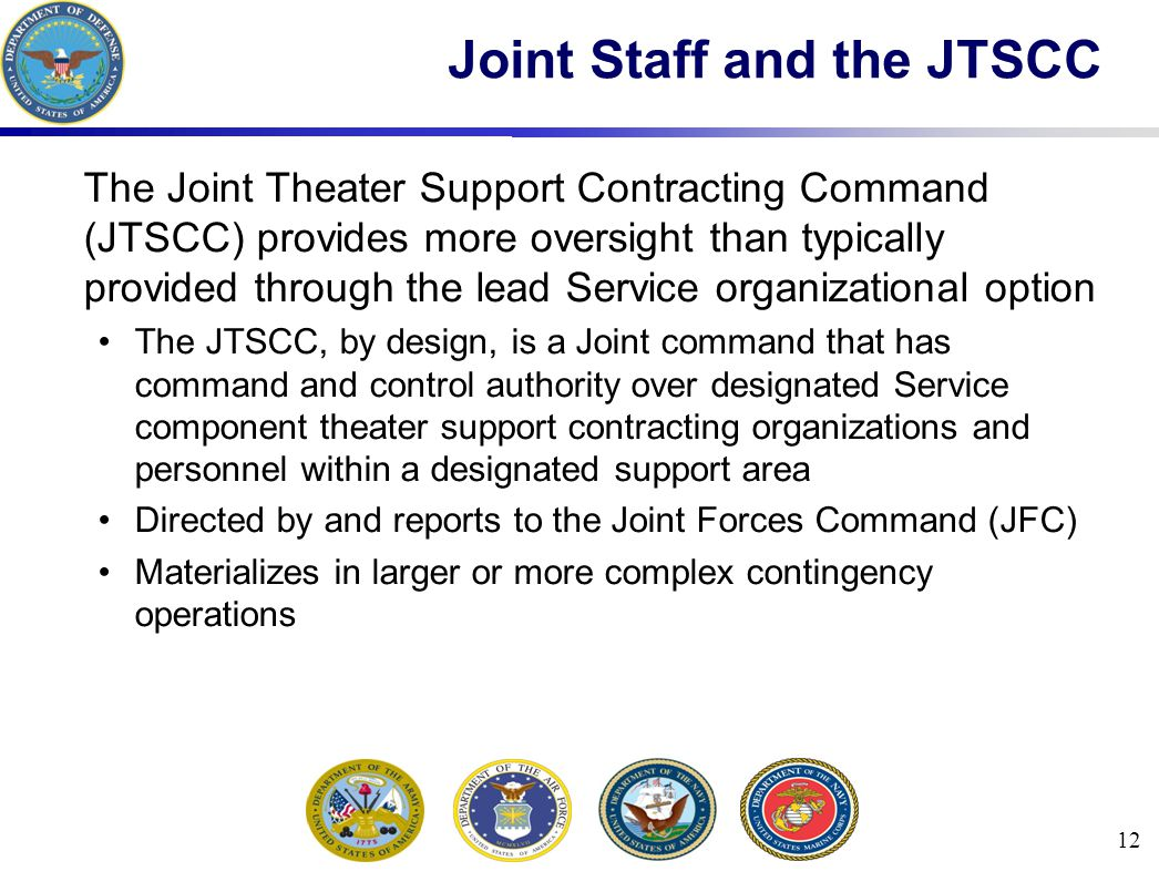 Joint Staff and the JTSCC The Joint Theater Support Contracting Command (JTSCC) provides more oversight than typically provided through the lead Servi