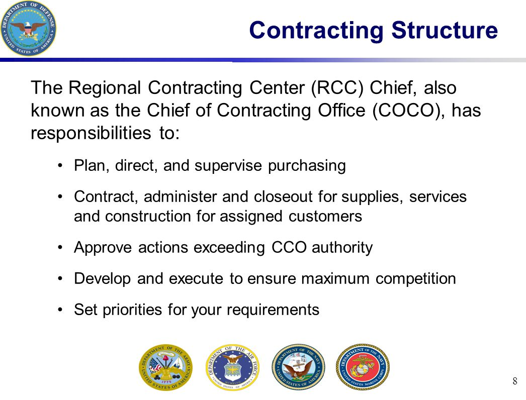 8 Contracting Structure The Regional Contracting Center (RCC) Chief, also known as the Chief of Contracting Office (COCO), has responsibilities to: Pl