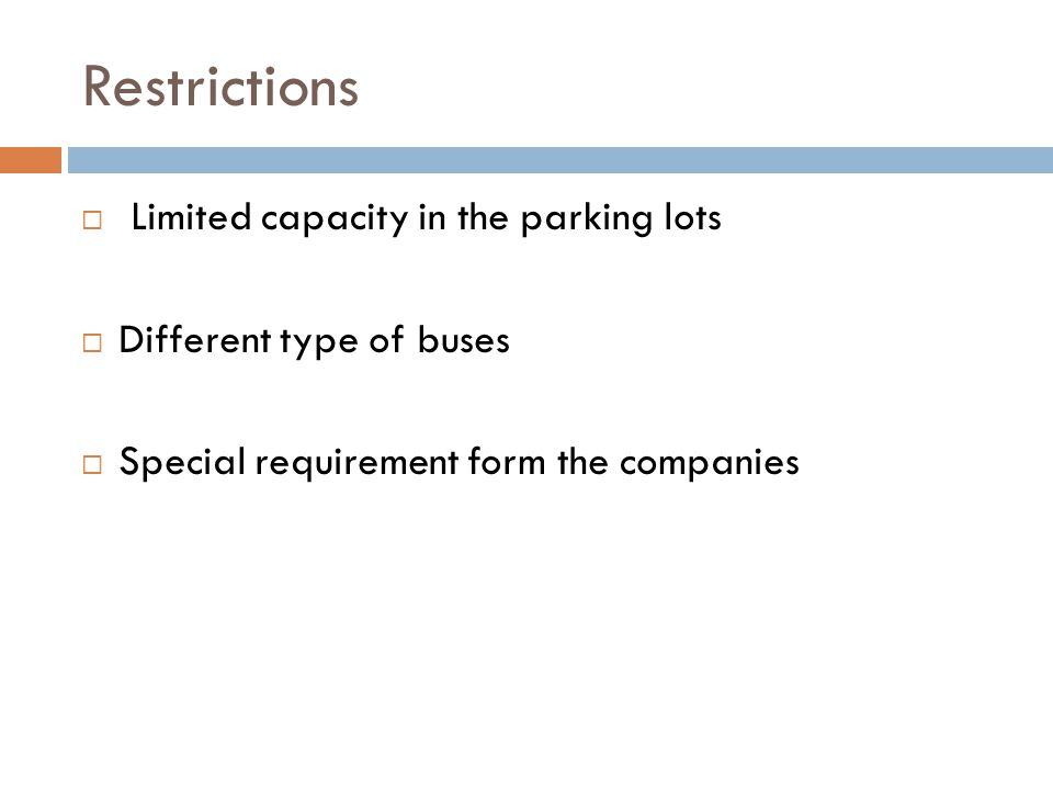 Restrictions  Limited capacity in the parking lots  Different type of buses  Special requirement form the companies