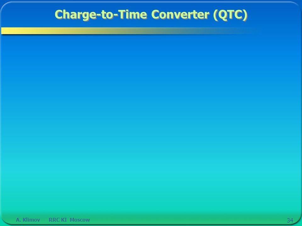 A. Klimov RRC KI Moscow 34 Charge-to-Time Converter (QTC)