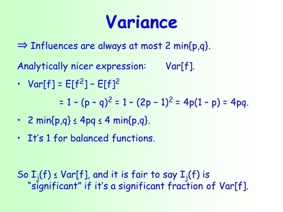Variance ⇒ Influences are always at most 2 min{p,q}.