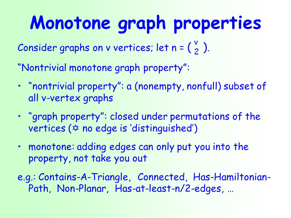 Monotone graph properties Consider graphs on v vertices; let n = ( ).