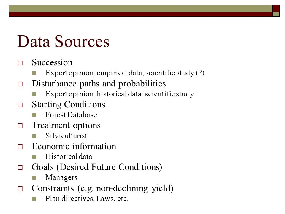 Data Sources  Succession Expert opinion, empirical data, scientific study (?)  Disturbance paths and probabilities Expert opinion, historical data,