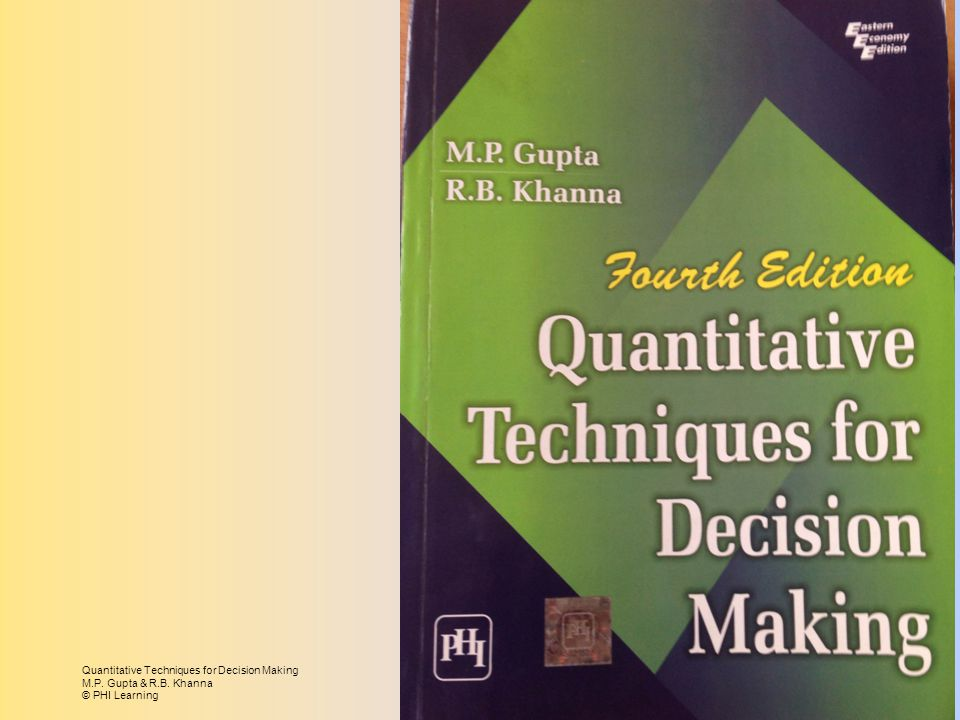 Quantitative Techniques for Decision Making M.P. Gupta & R.B. Khanna © PHI Learning