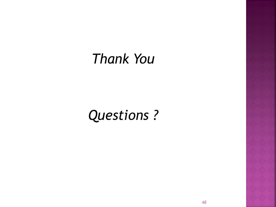Thank You Questions ? 48