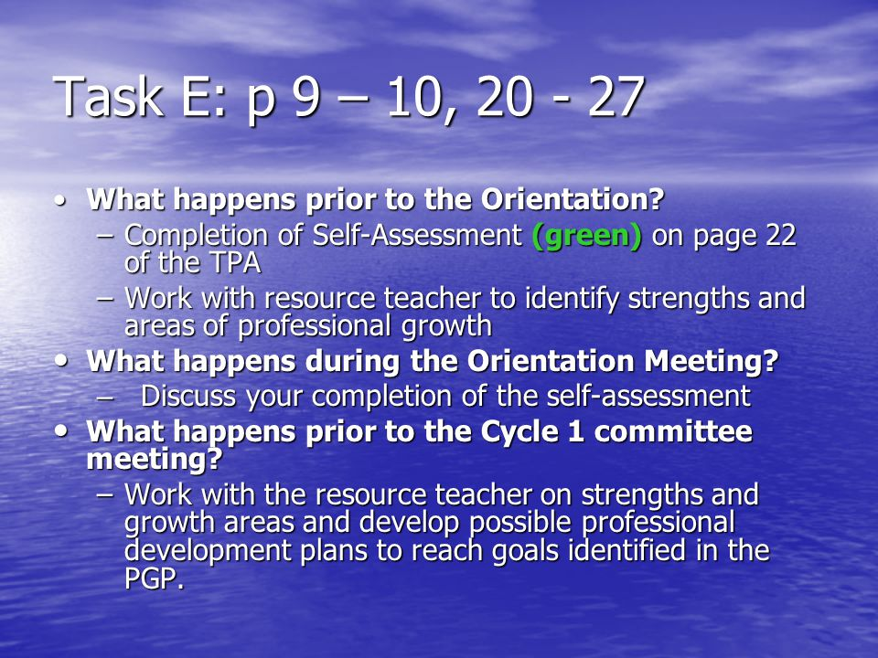 Task E: p 9 – 10, 20 - 27 What happens prior to the Orientation?What happens prior to the Orientation? –Completion of Self-Assessment (green) on page