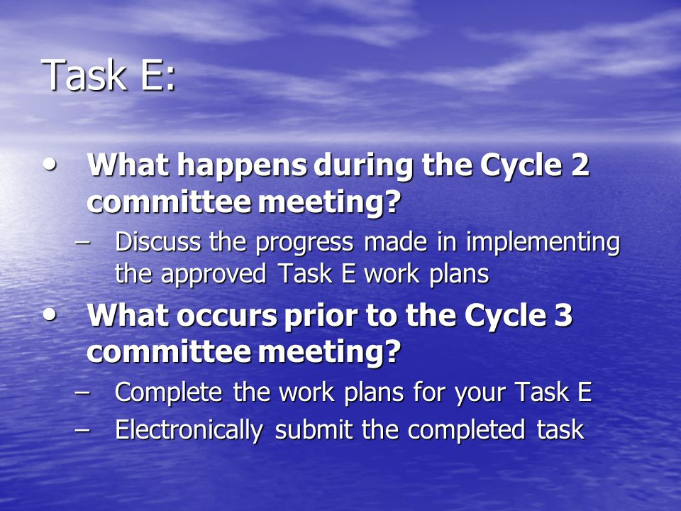 Task E: What happens during the Cycle 2 committee meeting? What happens during the Cycle 2 committee meeting? –Discuss the progress made in implementi