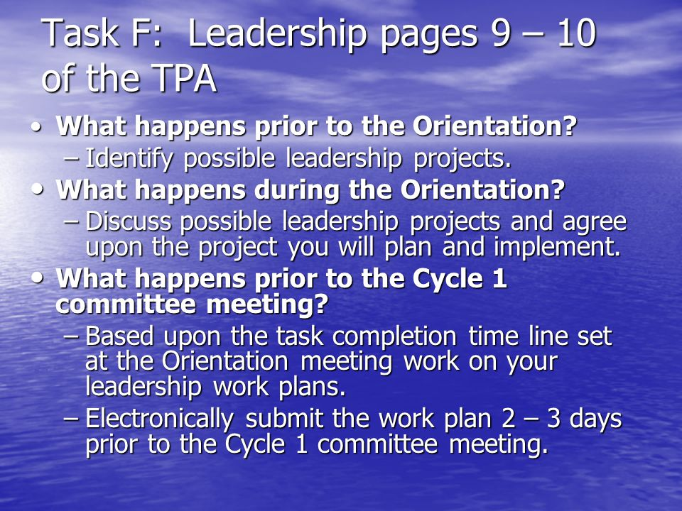 Task F: Leadership pages 9 – 10 of the TPA What happens prior to the Orientation?What happens prior to the Orientation? –Identify possible leadership