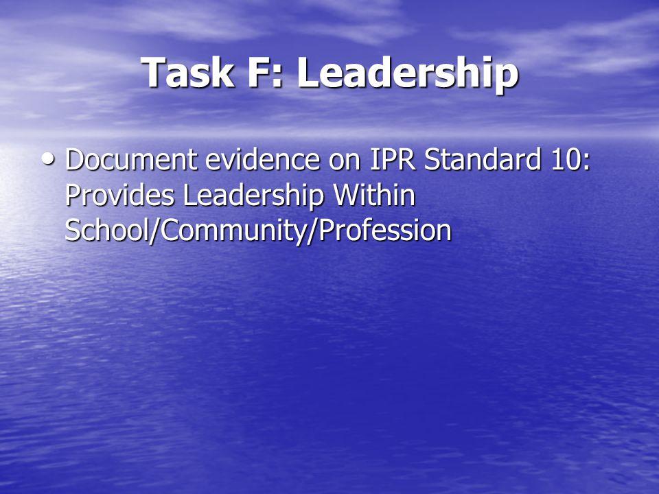 Task F: Leadership Document evidence on IPR Standard 10: Provides Leadership Within School/Community/Profession Document evidence on IPR Standard 10: Provides Leadership Within School/Community/Profession