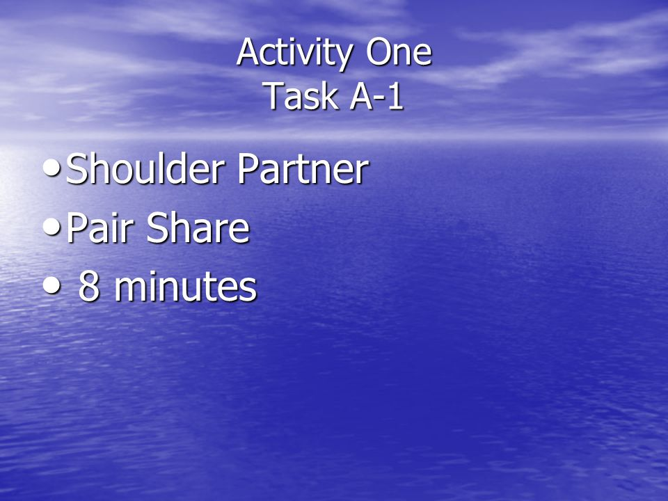 Activity One Task A-1 Shoulder Partner Shoulder Partner Pair Share Pair Share 8 minutes 8 minutes