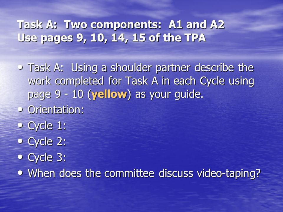 Task A: Two components: A1 and A2 Use pages 9, 10, 14, 15 of the TPA Task A: Using a shoulder partner describe the work completed for Task A in each C