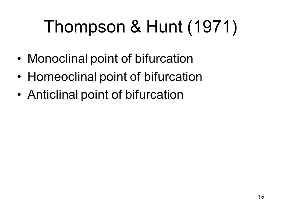 15 Thompson & Hunt (1971) Monoclinal point of bifurcation Homeoclinal point of bifurcation Anticlinal point of bifurcation