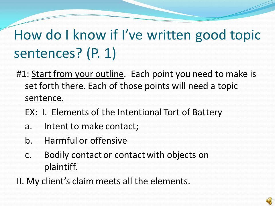 "Topic Sentences in a Multi-Paragraph Analysis ""The second element our client must prove to make out a claim of battery is 'intent to make contact.'"" """
