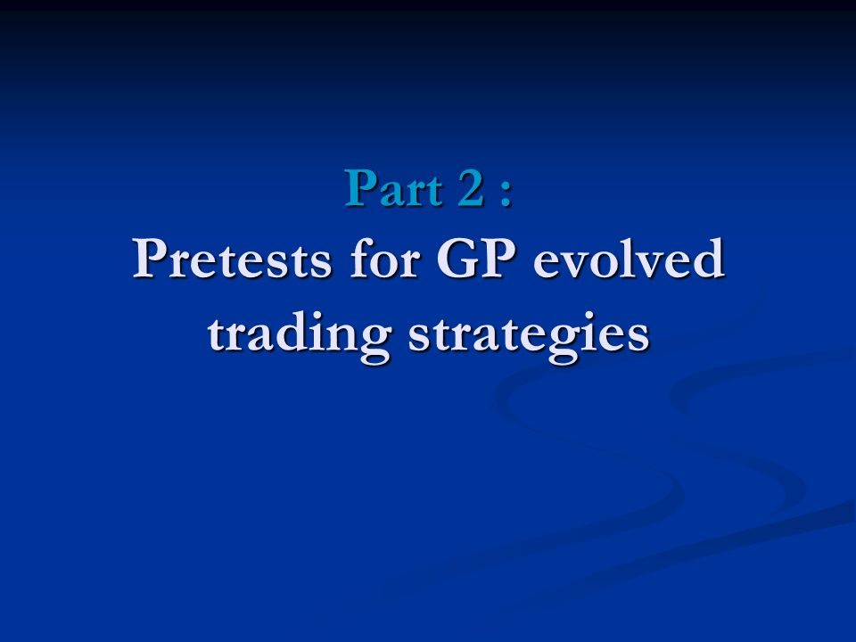 Part 2 : Pretests for GP evolved trading strategies