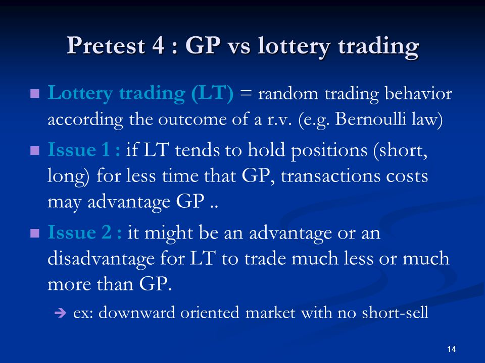 14 Pretest 4 : GP vs lottery trading Lottery trading (LT) = random trading behavior according the outcome of a r.v.