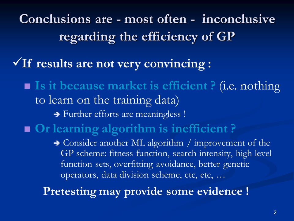 2 Conclusions are - most often - inconclusive regarding the efficiency of GP Is it because market is efficient .