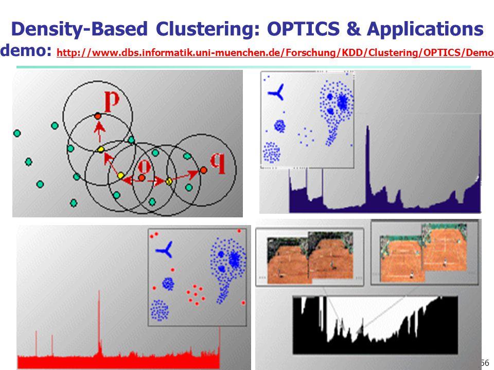 56 Density-Based Clustering: OPTICS & Applications demo: http://www.dbs.informatik.uni-muenchen.de/Forschung/KDD/Clustering/OPTICS/Demo http://www.dbs
