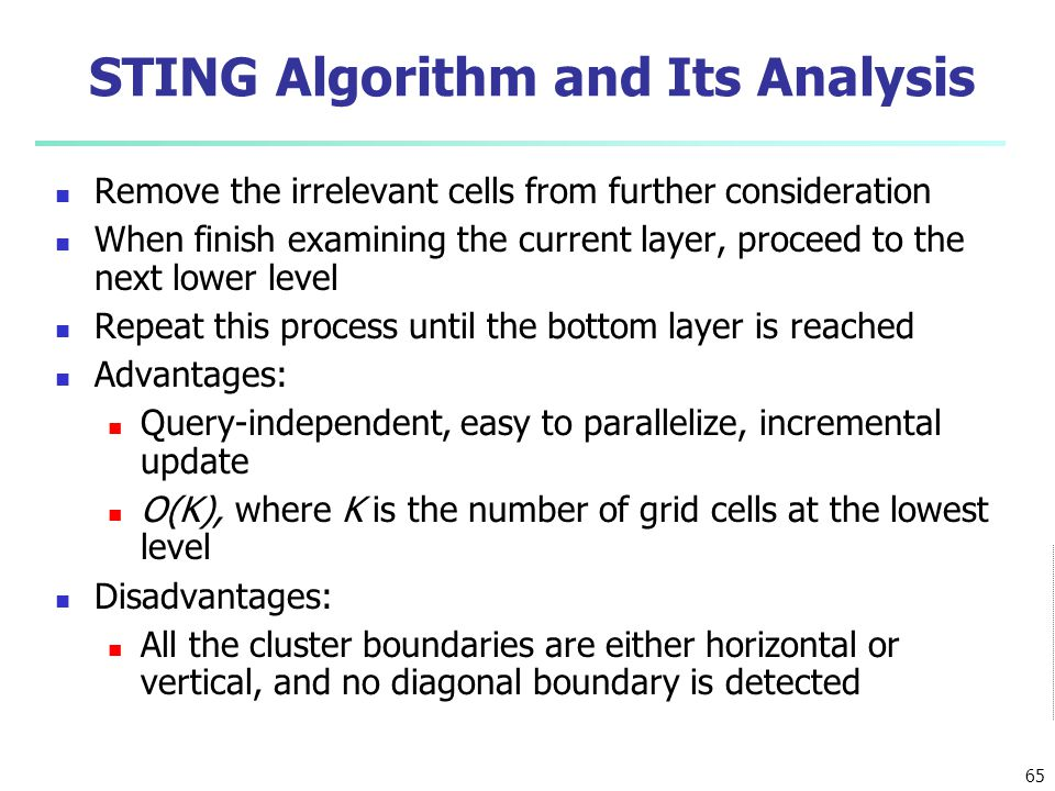 STING Algorithm and Its Analysis Remove the irrelevant cells from further consideration When finish examining the current layer, proceed to the next l