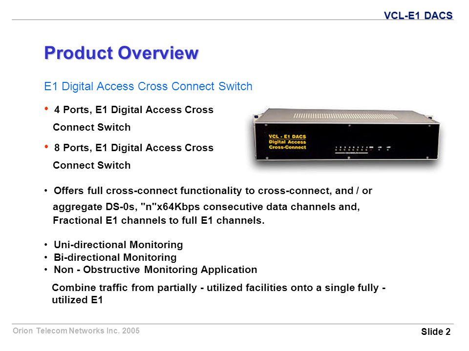Orion Telecom Networks Inc. 2005 VCL-E1 DACS Product Overview E1 Digital Access Cross Connect Switch 4 Ports, E1 Digital Access Cross Connect Switch 8