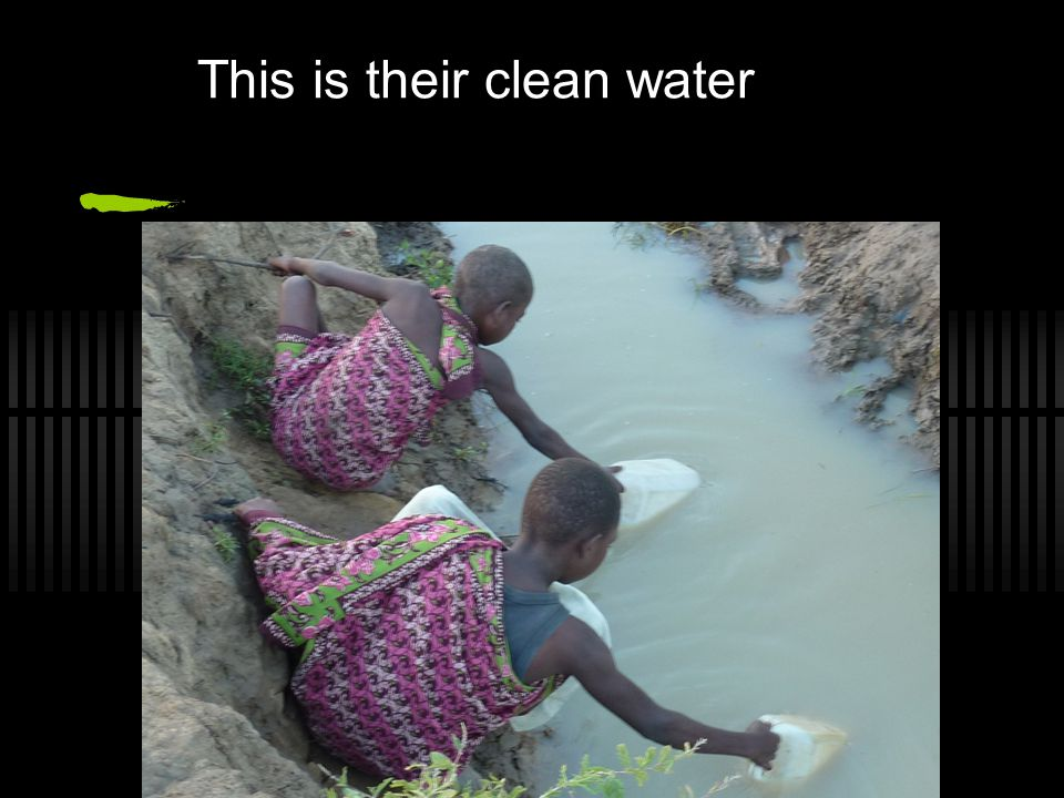 This is their clean water