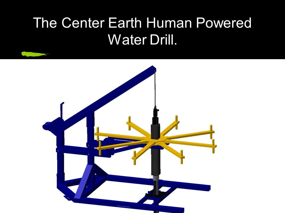 The Center Earth Human Powered The Center Earth Human Powered Water Drill.