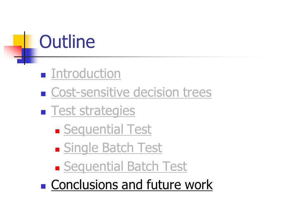 Outline Introduction Cost-sensitive decision trees Test strategies Sequential Test Single Batch Test Sequential Batch Test Conclusions and future work