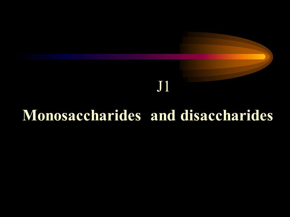 J1 Monosaccharides and disaccharides
