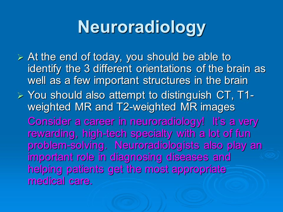 Neuroradiology is a rapidly advancing field of medicine…  You can also use MR to show areas of blood flow in different regions in the brain - this is called functional MRI  What part of the brain is abnormal in these images.