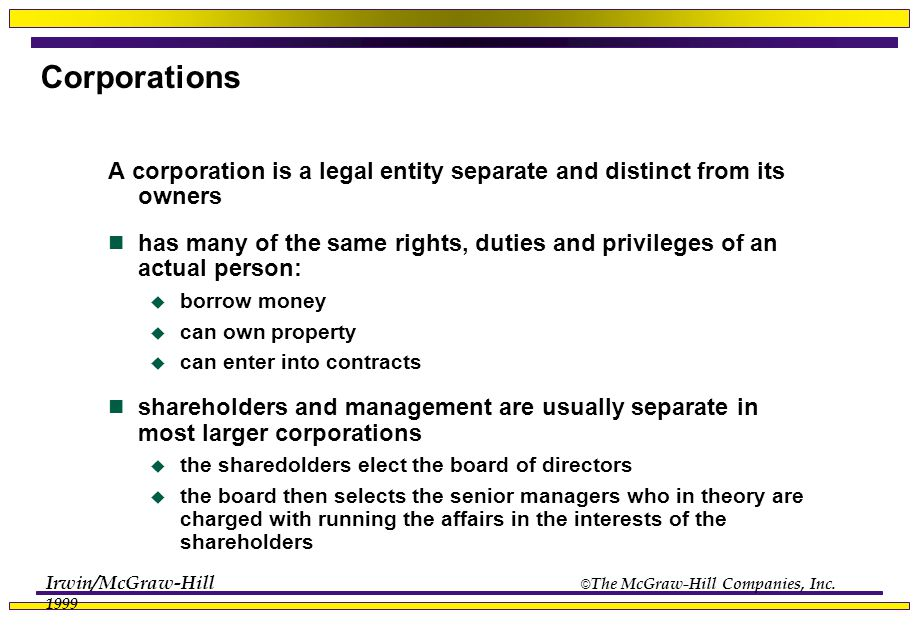 Irwin/McGraw-Hill © The McGraw-Hill Companies, Inc. 1999 Corporations A corporation is a legal entity separate and distinct from its owners has many o
