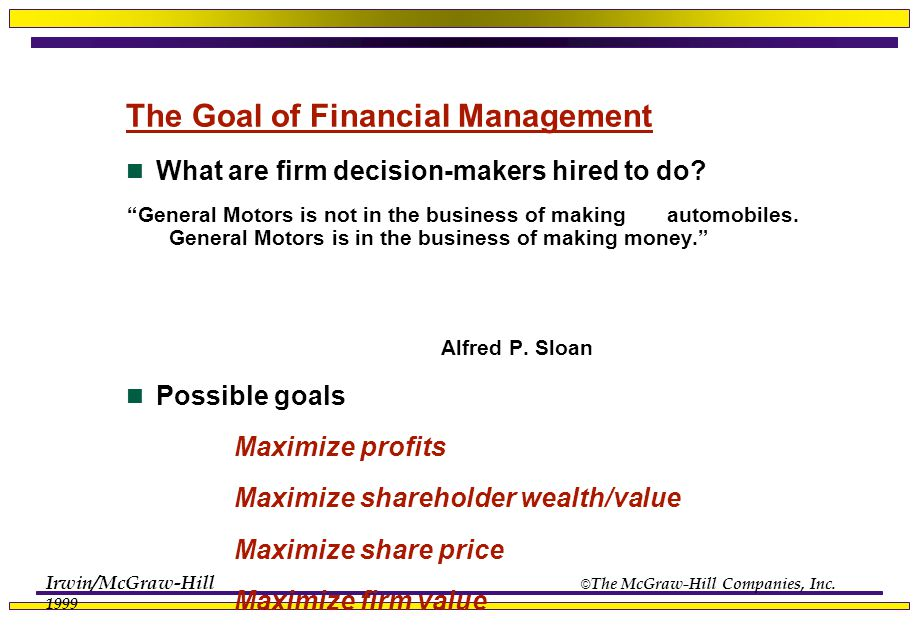 """Irwin/McGraw-Hill © The McGraw-Hill Companies, Inc. 1999 The Goal of Financial Management What are firm decision-makers hired to do? """"General Motors i"""