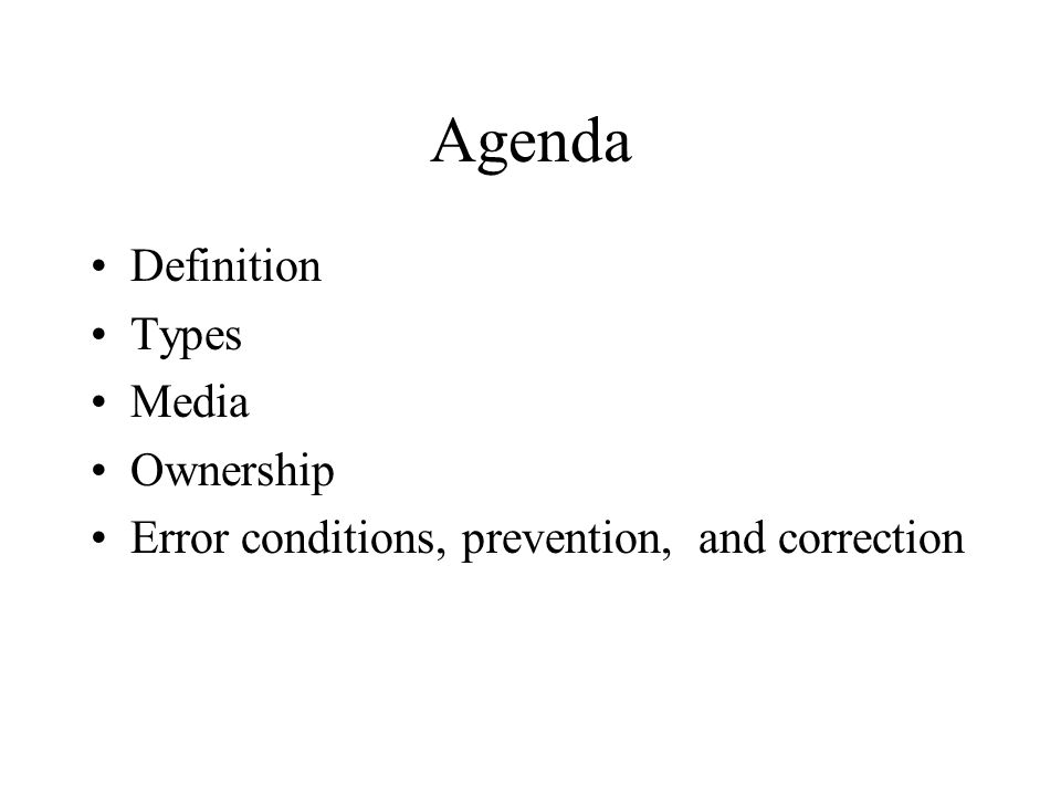 Agenda Definition Types Media Ownership Error conditions, prevention, and correction