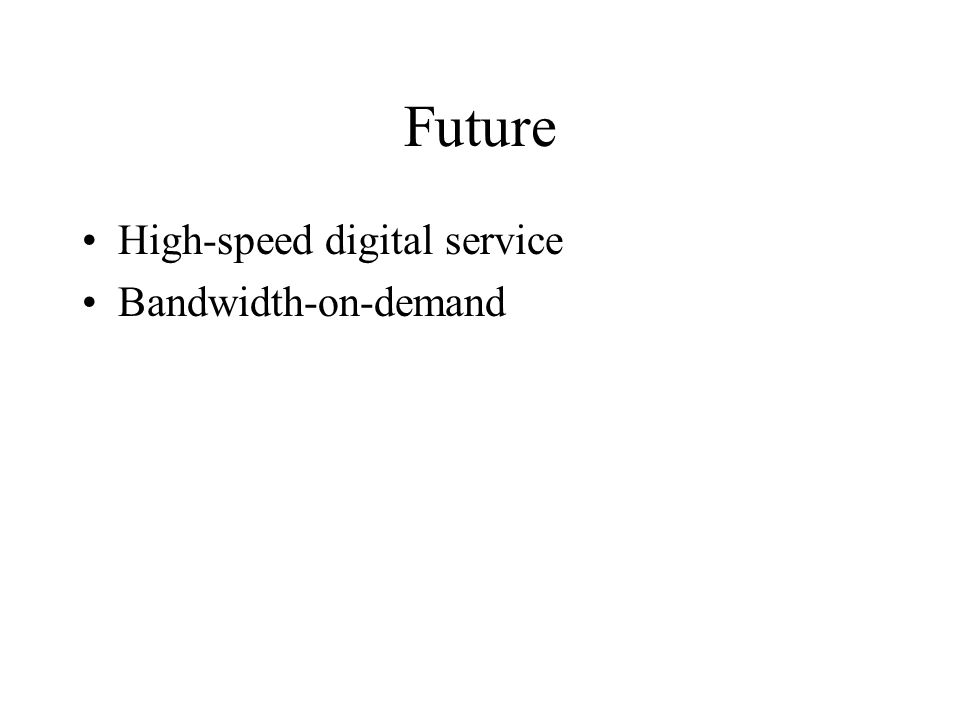 Future High-speed digital service Bandwidth-on-demand