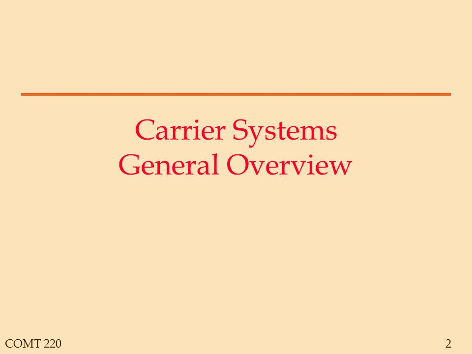 COMT 2202 Carrier Systems General Overview