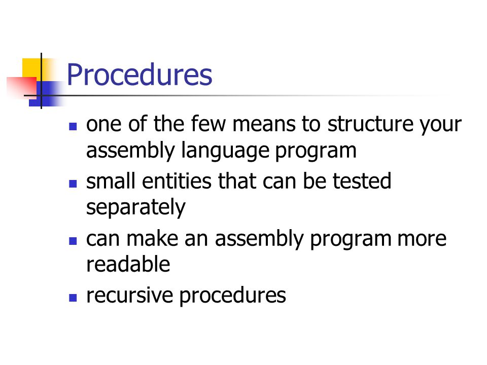Procedures one of the few means to structure your assembly language program small entities that can be tested separately can make an assembly program more readable recursive procedures