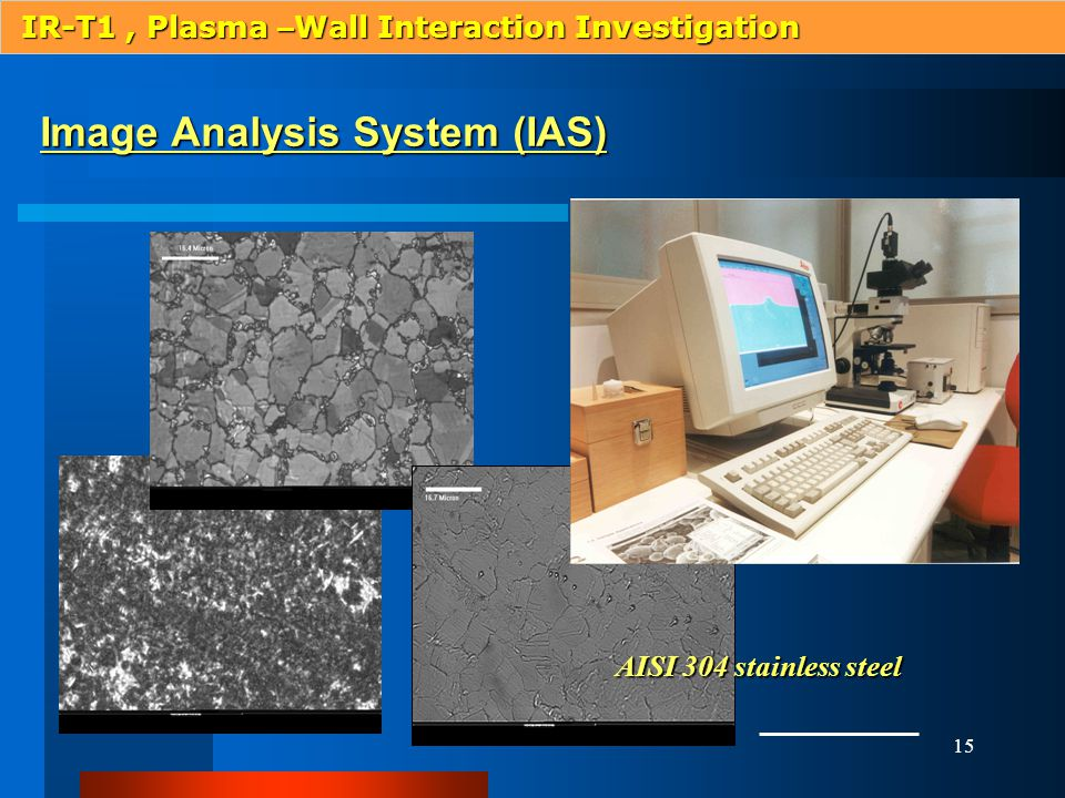 15 Image Analysis System (IAS) IR-T1, Plasma – Wall Interaction Investigation AISI 304 stainless steel