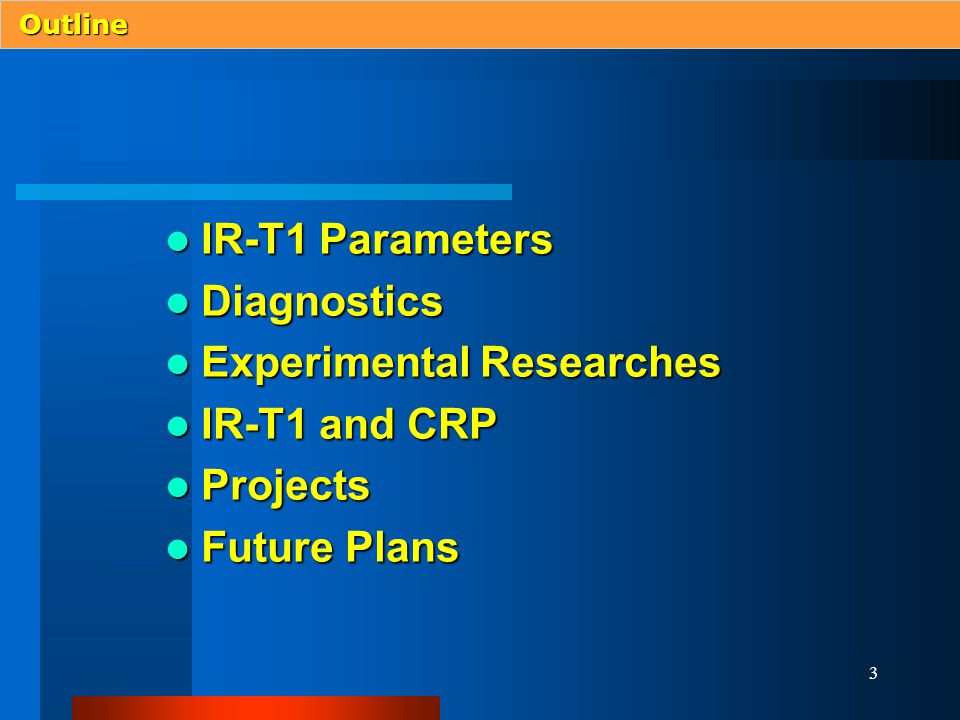 3 Outline IR-T1 Parameters IR-T1 Parameters Diagnostics Diagnostics Experimental Researches Experimental Researches IR-T1 and CRP IR-T1 and CRP Projects Projects Future Plans Future Plans