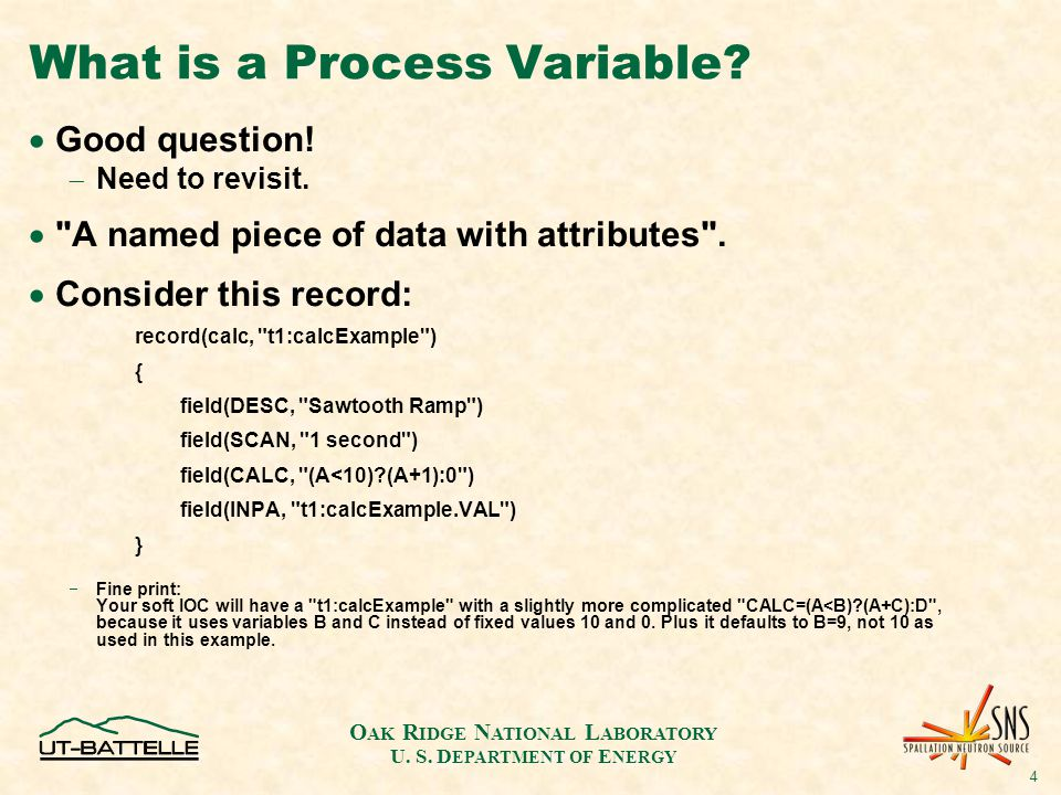 O AK R IDGE N ATIONAL L ABORATORY U. S. D EPARTMENT OF E NERGY 4 What is a Process Variable.