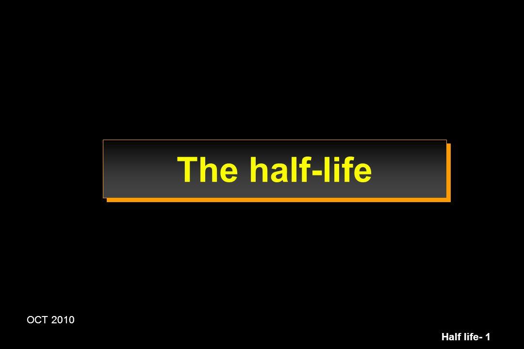 Half life- 2 The plasma half-life Synonymous half-life of elimination half-life of the terminal phase