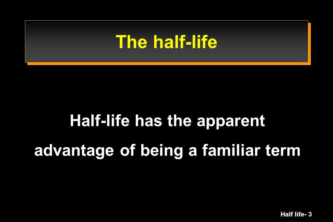 Half life- 14 The half-life is a hybrid parameter t 1/2 = function of K 10, K 12 and K 21 t 1/2 K 12 K 21 K 10