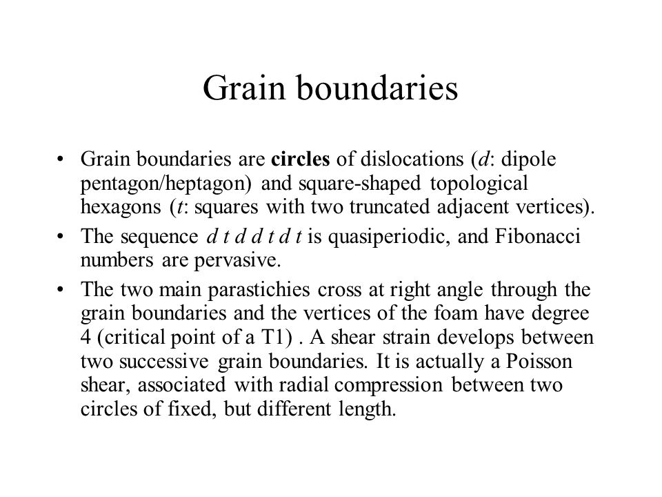 Grain boundaries Grain boundaries are circles of dislocations (d: dipole pentagon/heptagon) and square-shaped topological hexagons (t: squares with two truncated adjacent vertices).