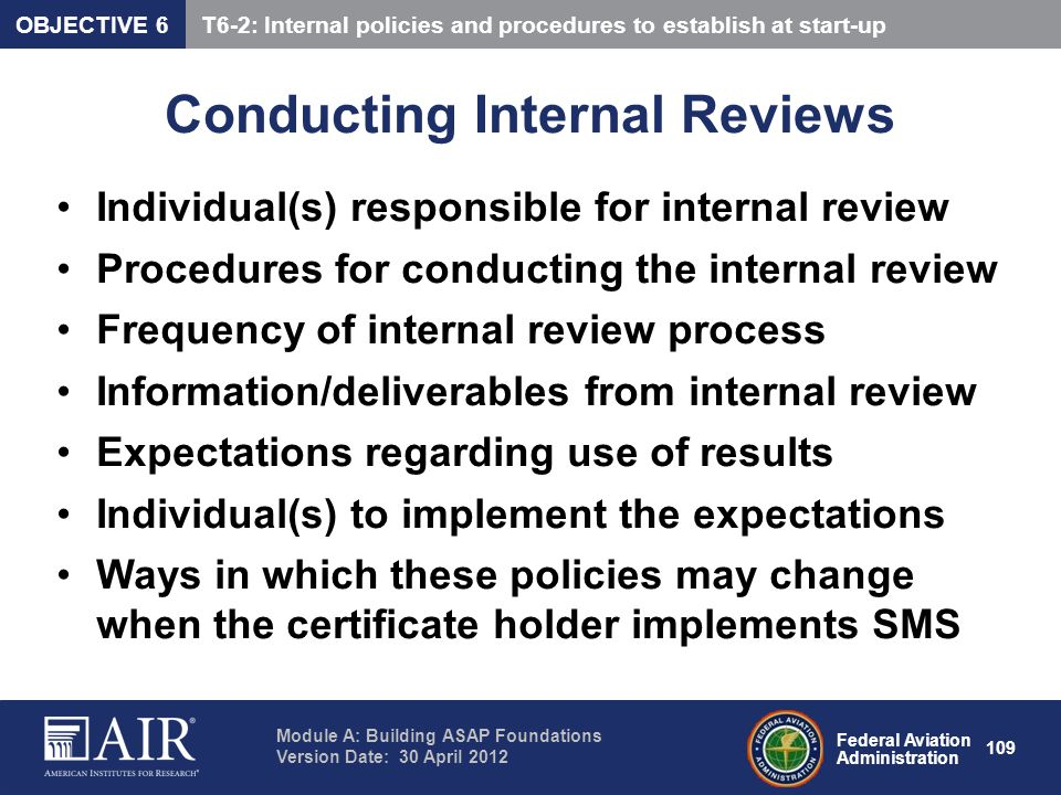 Federal Aviation Administration Module A: Building ASAP Foundations Version Date: 30 April 2012 109 Conducting Internal Reviews Individual(s) responsi