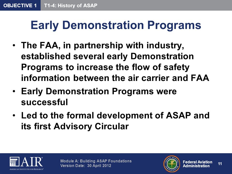Federal Aviation Administration Module A: Building ASAP Foundations Version Date: 30 April 2012 11 Early Demonstration Programs The FAA, in partnershi