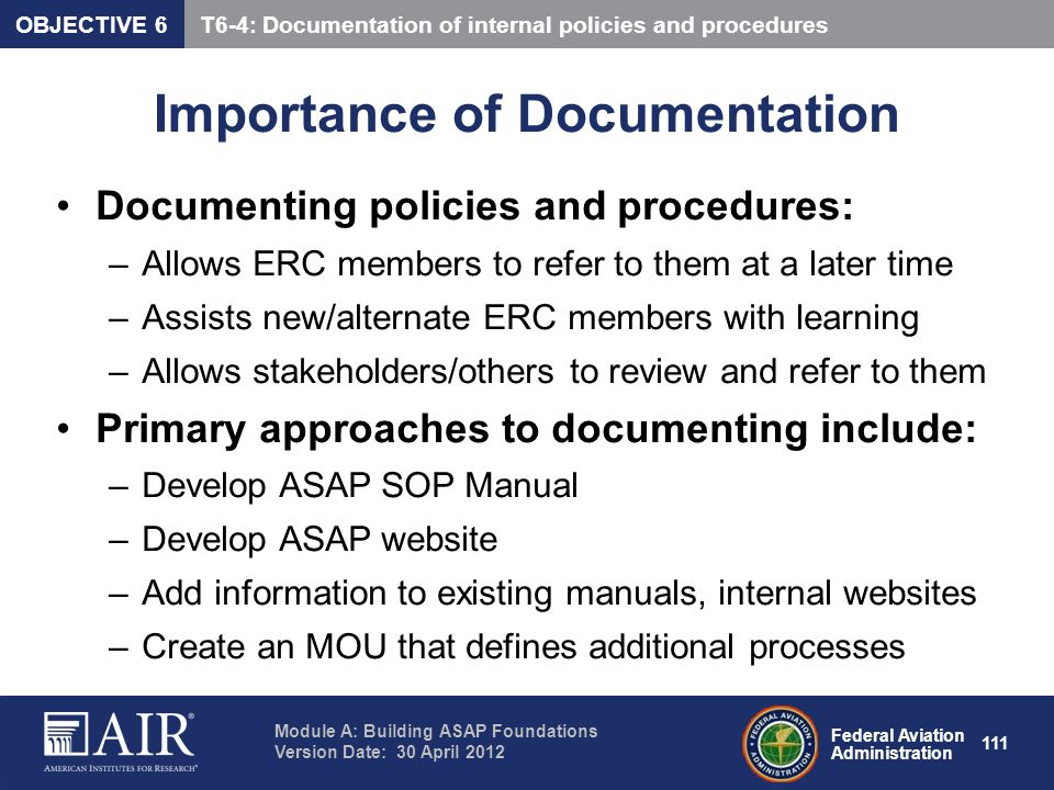 Federal Aviation Administration Module A: Building ASAP Foundations Version Date: 30 April 2012 111 Importance of Documentation Documenting policies a