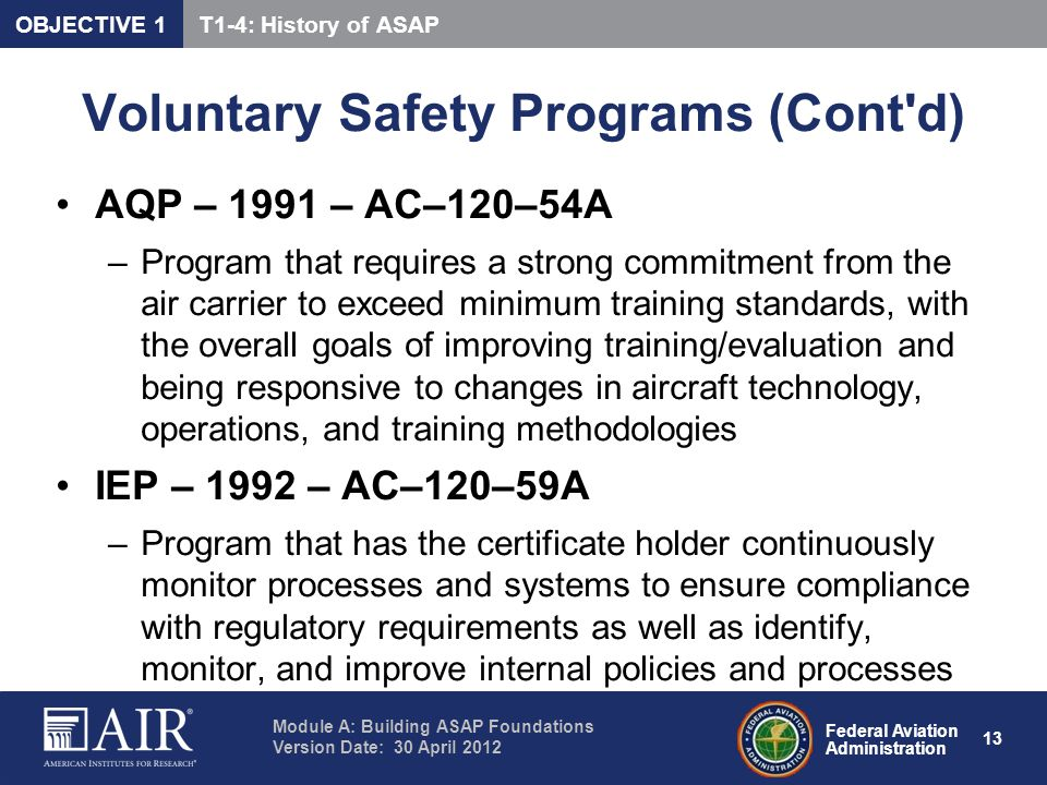 Federal Aviation Administration Module A: Building ASAP Foundations Version Date: 30 April 2012 13 Voluntary Safety Programs (Cont'd) AQP – 1991 – AC–